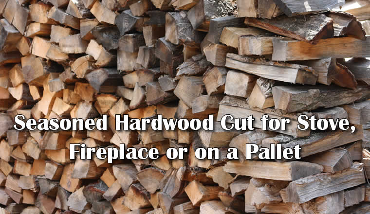 Seasoned hardwood, cut for fireplace, stove or palletized